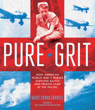 """""""Pure Grit: How American World War II Nurses Survived Battle and Prison Camp in the Pacific"""" by Mary Cronk Farrell"""