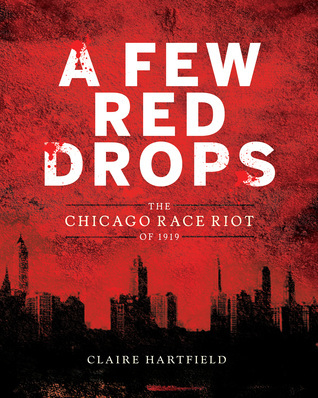 """A Few Red Drops: The Chicago Race Riot of 1919"" by Claire Hartfield"