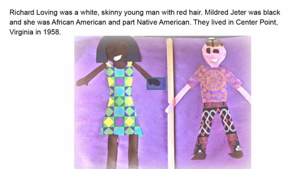Paper cutout art of Mildred and Richard with the text: Richard Loving was a white, skinny young man with red hair. Mildred Jeter was black and she was African American and part Native American. They lived in Center Point, Virginia in 1958.